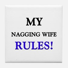 My NAGGING WIFE Rules! Tile Coaster
