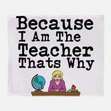Because I Am The Teacher Thats Why Throw Blanket