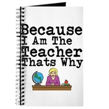 Because I Am The Teacher Thats Why Journal