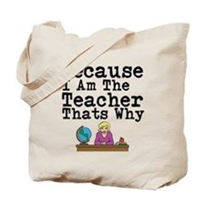 Because I Am The Teacher Thats Why Tote Bag