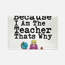 Because I Am The Teacher Thats Why Magnets