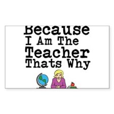 Because I Am The Teacher Thats Why Decal