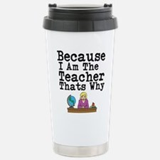 Because I Am The Teacher Thats Why Travel Mug