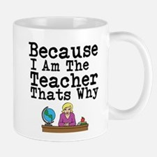 Because I Am The Teacher Thats Why Mugs