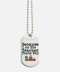 Because I Am The Teacher Thats Why Dog Tags