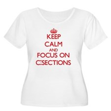 Keep Calm and focus on C-Sections Plus Size T-Shir