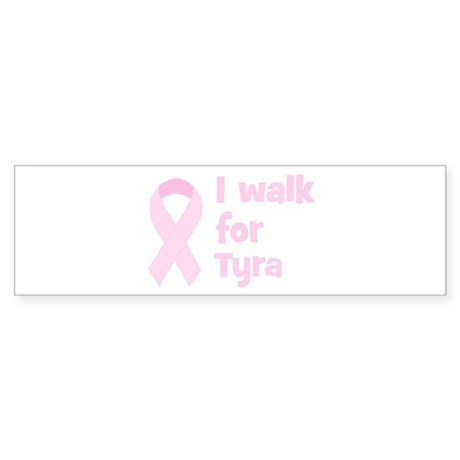 Walk for Tyra Bumper Sticker