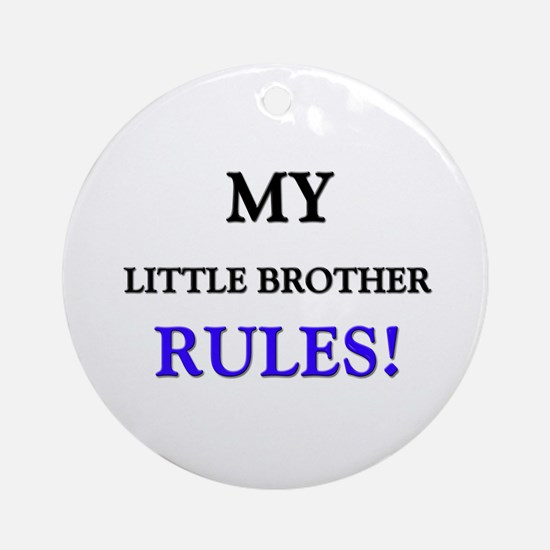 My LITTLE BROTHER Rules! Ornament (Round)