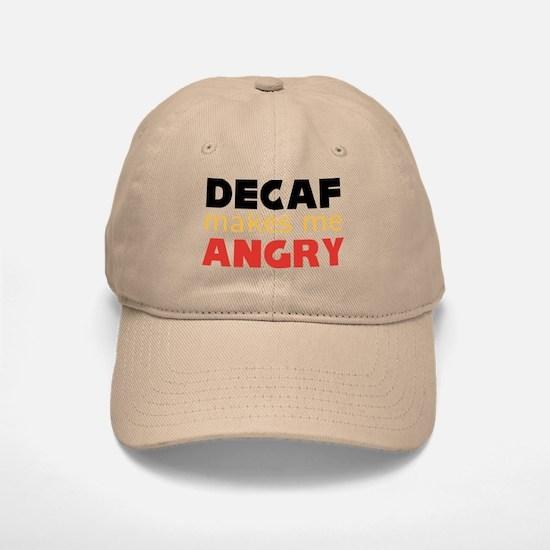 Decaf Makes Me Angry Coffee Baseball Baseball Cap