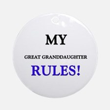 My GREAT GRANDDAUGHTER Rules! Ornament (Round)