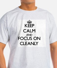 Keep Calm and focus on Cleanly T-Shirt