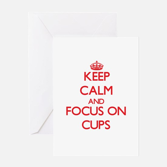 Keep Calm and focus on Cups Greeting Cards