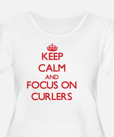 Keep Calm and focus on Curlers Plus Size T-Shirt