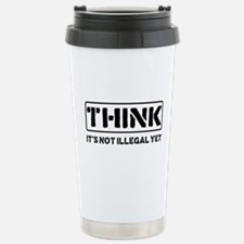 Think: It's Not Illegal Travel Mug