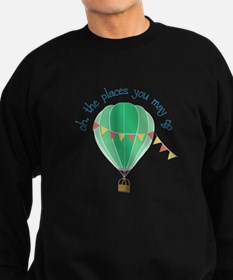oh, the places you may go Sweatshirt