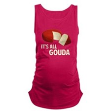 It's All Good With Gouda Cheese Maternity Tank Top