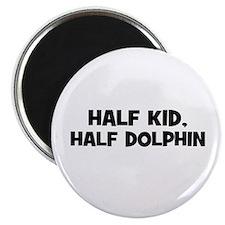 "half kid, half dolphin 2.25"" Magnet (10 pack)"