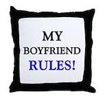 My BOYFRIEND Rules! Throw Pillow