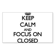 Keep Calm and focus on Closed Decal