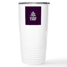 Keep Calm I'm Having A  Travel Mug