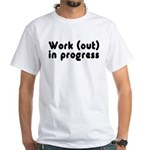 Workout in Progress White T-Shirt