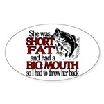 Short, Fat and a Big Mouth Oval Sticker