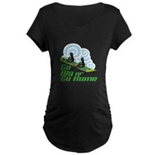 Go Big Or Go Home Maternity T-Shirt