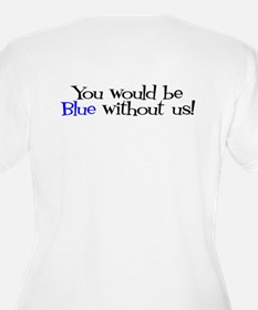 You would be blue without us T-Shirt
