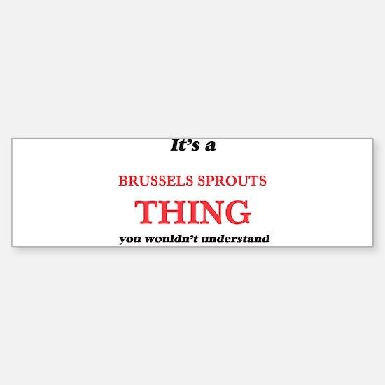 It's a Brussels Sprouts thing, Bumper Bumper Bumper Sticker