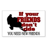 If Your Friends Don't Ride Sticker (Rectangle)