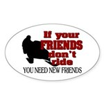 If Your Friends Don't Ride Sticker (Oval)