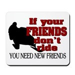 If Your Friends Don't Ride Mousepad