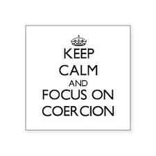 Keep Calm and focus on Coercion Sticker