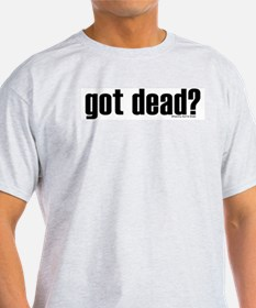 Got Shirtz? Got Dead? Ash Grey T-Shirt