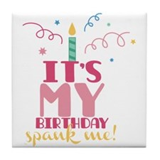 Its my Birthday spank me! Tile Coaster