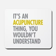 Its An Acupuncture Thing Mousepad
