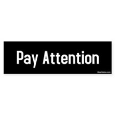 Pay Attention Bumper Bumper Sticker