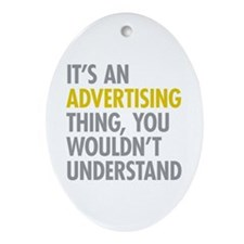 Its An Advertising Thing Ornament (Oval)