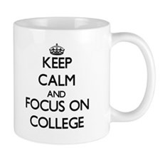 Keep Calm and focus on College Mugs