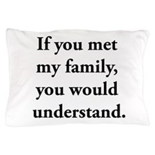 If You Met My Family, You Would Understand Pillow