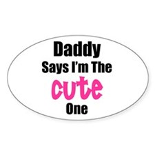 Daddy Says I'm The Cute One Oval Decal