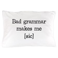 Bad Grammar Makes Me [sic] Pillow Case