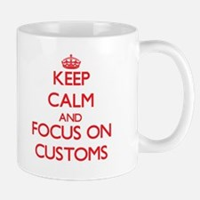 Keep Calm and focus on Customs Mugs