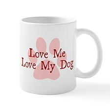 Love Me, Love My Dog Mug