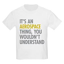 Its An Aerospace Thing T-Shirt
