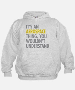 Its An Aerospace Thing Hoodie