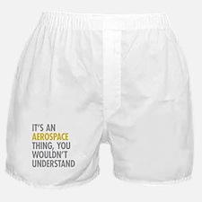 Its An Aerospace Thing Boxer Shorts