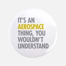 "Its An Aerospace Thing 3.5"" Button"