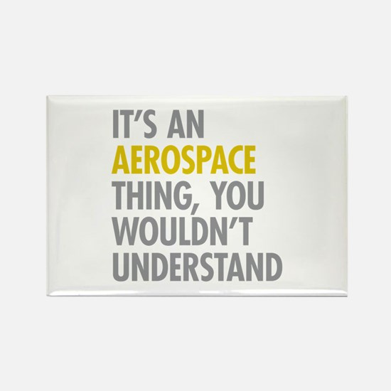 Its An Aerospace Thing Rectangle Magnet