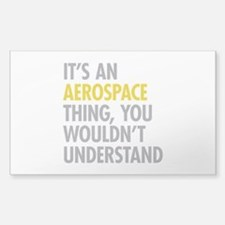 Its An Aerospace Thing Decal